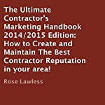 The Ultimate Contractor's Marketing Handbook 2014/2015 Edition: How to Create and Maintain the Best Contractor Reputation in Your Area! | Rose Lawless