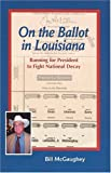 img - for On the Ballot in Louisiana: Running for President to Fight National Decay book / textbook / text book