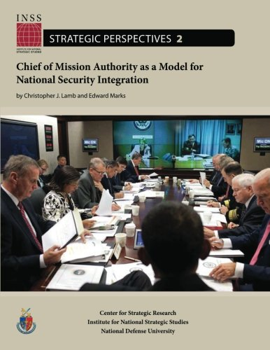 Chief of Mission Authority as a Model for National Security Integration: Institute for National Strategic Studies, Strategic Perspectives, No. 2