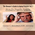How to Handle Family Conflicts About Elders: The Boomer's Guide to Aging Parents, Vol. 7 | Carolyn L. Rosenblatt