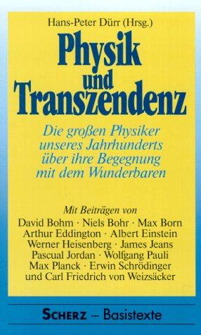 Physik und Transzendenz. Die großen Physiker unseres Jahrhunderts über ihre Begegnung mit dem Wunderbaren