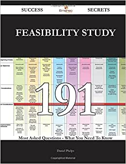 Feasibility Study 191 Success Secrets - 191 Most Asked Questions On Feasibility Study - What You Need To Know