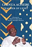Chinua Achebe: Teacher of Light, A Biography (1592210325) by Tijan M. Sallah