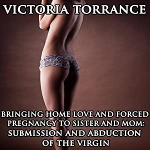 Bringing Home Love and Forced Pregnancy to Sister and Mom: Submission and Abduction of the Virgin | [Victoria Torrance]