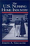 img - for The U.S. Nursing Home Industry (Contemporary Industry Studies) book / textbook / text book