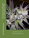 Growing Cannabis the Ez Homegrown Way: A Beginners Guide to Medicinal Marijuana
