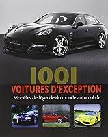 1001 voitures d'exception : Modèles de légende du Monde Automobile