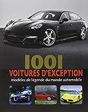 1001 voitures d'exception : Modèles de légende du Monde Automobile...