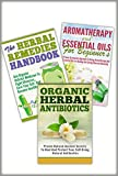 Essential Oils Box Set #34- 3 In 1 Aromatherapy And Essential Oils For Beginners + The Herbal Remedies + Organic Herbal Antibiotics (Essential Oils Set, ... Remedies, Organic Antibiotics)