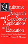 Qualitative Research and Case Study Applications in Education: Revised and Expanded from I Case Study Research in Education/I (Jossey Bass Education Series)