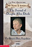 My Name Is America: The Journal Of Douglas Allen Deeds, Donner Party Expedition, 1846 (0439216001) by Philbrick, Rodman