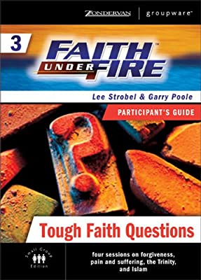 Faith Under Fire 3 Tough Faith Questions Participant's Guide (No. 3)