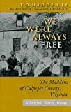 We Were Always Free: The Maddens of Culpeper County, Virginia: A 200-Year Family History (The Virginia Bookshelf)