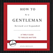 How to Be a Gentleman: A Contemporary Guide to Common Courtesy | [John Bridges]