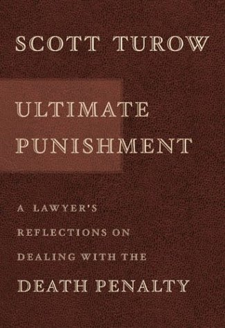 Ultimate Punishment: A Lawyer's Reflections on Dealing with the Death Penalty, SCOTT TUROW
