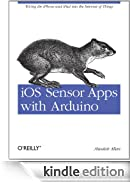 iOS Sensor Apps with Arduino: Wiring the iPhone and iPad into the Internet of Things [Edizione Kindle]