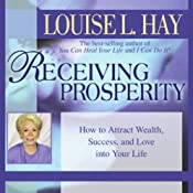 Receiving Prosperity: How to Attract Wealth, Success, and Love into Your Life | [Louise L. Hay]