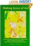 Making Sense of Art: Sensory-Based Art Activities for Children with Autism, Asperger Syndrome, and Pervasive Developmental Disorders