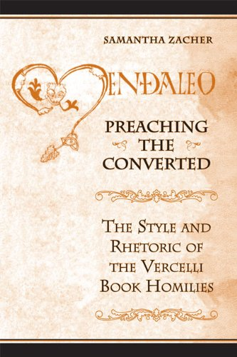 Preaching the  Converted: The Style and Rhetoric of the Vercelli Book Homilies (Toronto Anglo-Saxon Series)