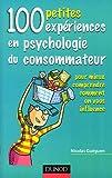100 petites exp�riences en psychologie du consommateur : Pour mieux comprendre comment on vous influence