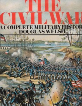 The Civil War: A Complete Military History, Douglas Welsh