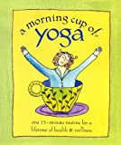 A Morning Cup of Yoga: One 15-Minute Routine for a Lifetime of Health & Wellness (1581732716) by Jane Goad Trechsel