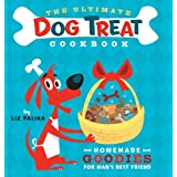 The Ultimate Dog Treat Cookbook: Homemade Goodies for Man's Best Friendby Liz Palika