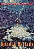 Nick & The Bad Seeds Cave Murder Ballads [MINIDISC]