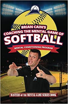 Coaching The Mental Game of Softball by Brian Cain
