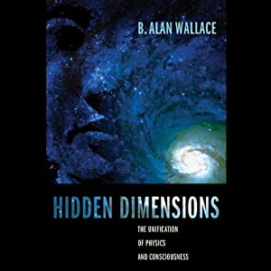 Hidden Dimensions: The Unification of Physics and Consciousness | [B. Alan Wallace]