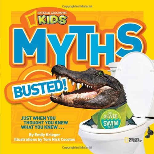 Myths Busted!: Just When You Thought You Knew What You Knew... (National Geographic Kids)