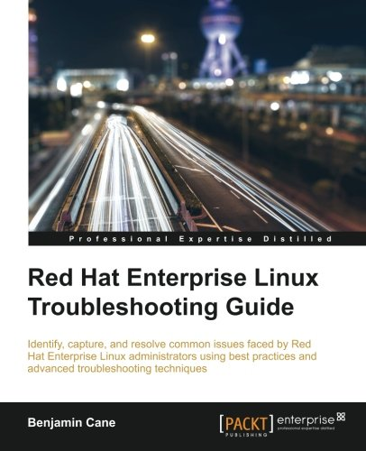 Red Hat Enterprise Linux Troubleshooting Guide, by Benjamin Cane