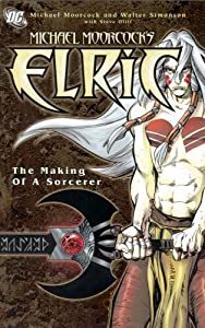 Elric: The Making of a Sorcerer by Michael Moorcock and Walter Simonson