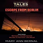 Scribbler Tales Presents: Escape from Berlin | Mary Ann Bernal