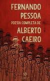 Fernando Pessoa - Poesia Completa de Alberto Caeiro (Portuguese Edition)