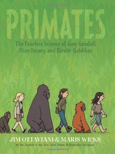 Primates: the Fearless Science of Jane Goodall, Dian Fossey, and Birute Galdikas