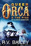 img - for Queen Orca and the Pigs: An Alaskan Adventure book / textbook / text book