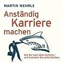Anständig Karriere machen: Wie Sie nach oben kommen - und trotzdem Sie selbst bleiben Hörbuch von Martin Wehrle Gesprochen von: Andreas Herrler