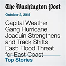 Capital Weather Gang Hurricane Joaquin Strengthens and Track Shifts East; Flood Threat for East Coast (       UNABRIDGED) by Brian McNoldy, Angela Fritz Narrated by Sam Scholl