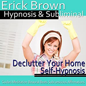 Declutter Your Home Hypnosis: Create a Zen Place & Organizing Piles, Guided Meditation, Self Hypnosis, Binaural Beats | [Erick Brown Hypnosis]
