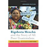 Rigoberta Menchu and the Story of All Poor Guatemalans: Expanded Edition New Foreword by Elizabeth Burgos
