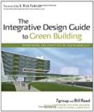 The Integrative Design Guide to Green Building: Redefining the Practice of Sustainability (Sustainable Design) - 0470181109