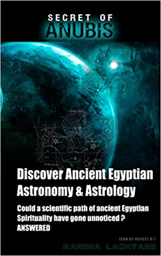 Revealing Ancient Egyptian Astronomy, Secrets of Anubis Kindle Edition