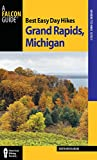 Best Easy Day Hikes Grand Rapids, Michigan (Best Easy Day Hikes Series)