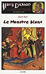 Harry Dickson, Tome 19 : Le Monstre blanc
