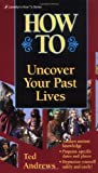 How to Uncover Your Past Lives (Llwellyn's How to Series) (0875420222) by Andrews, Ted