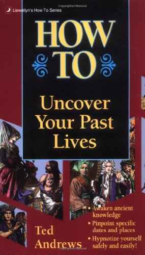 How to Uncover Your Past Lives (Llwellyn's How to Series)
