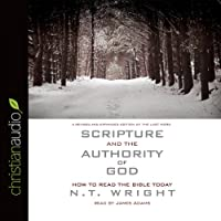 Scripture and the Authority of God: How to Read the Bible Today (       UNABRIDGED) by N. T. Wright Narrated by James Adams