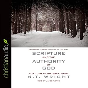 Scripture and the Authority of God: How to Read the Bible Today | [N. T. Wright]