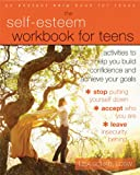img - for The Self-Esteem Workbook for Teens: Activities to Help You Build Confidence and Achieve Your Goals (Instant Help Book for Teens) book / textbook / text book